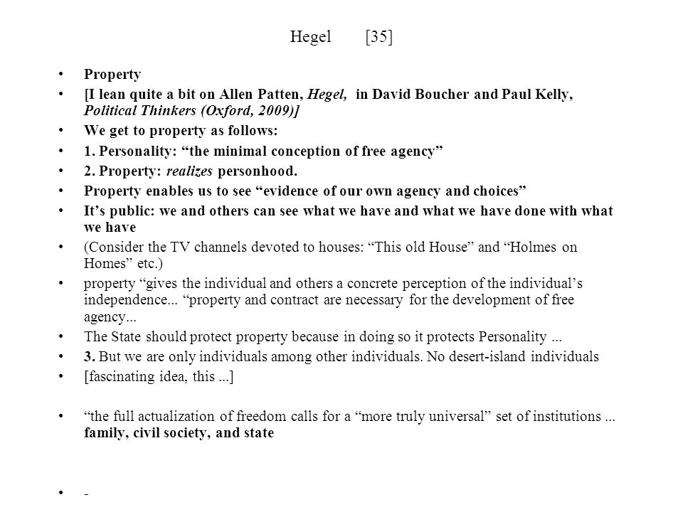 Hegel [35] Property. [I lean quite a bit on Allen Patten, Hegel, in David Boucher and Paul Kelly, Political Thinkers (Oxford, 2009)]